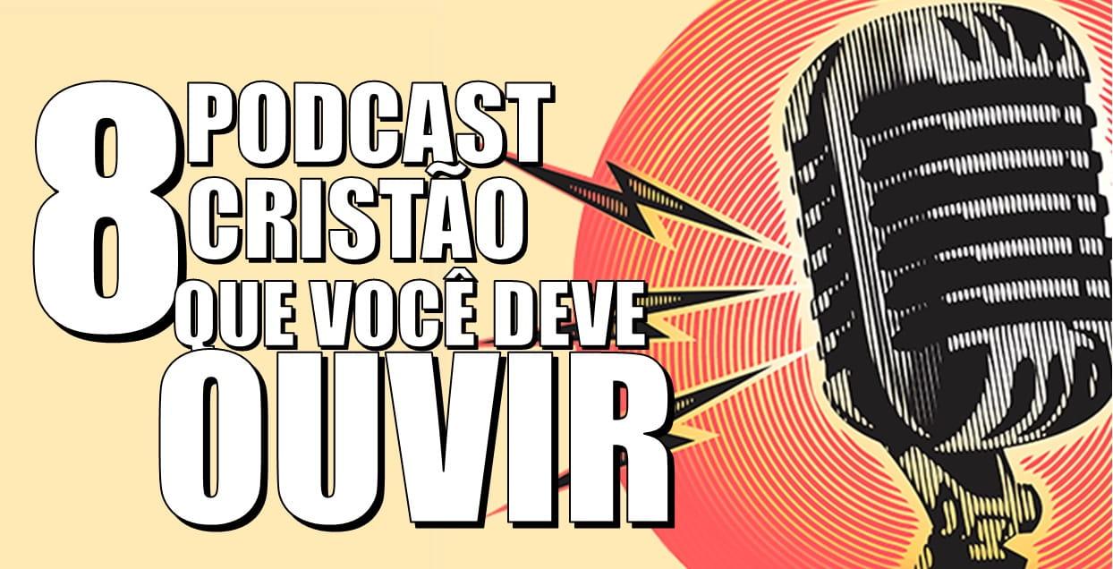 8 Podcast Cristão que você deve ouvir