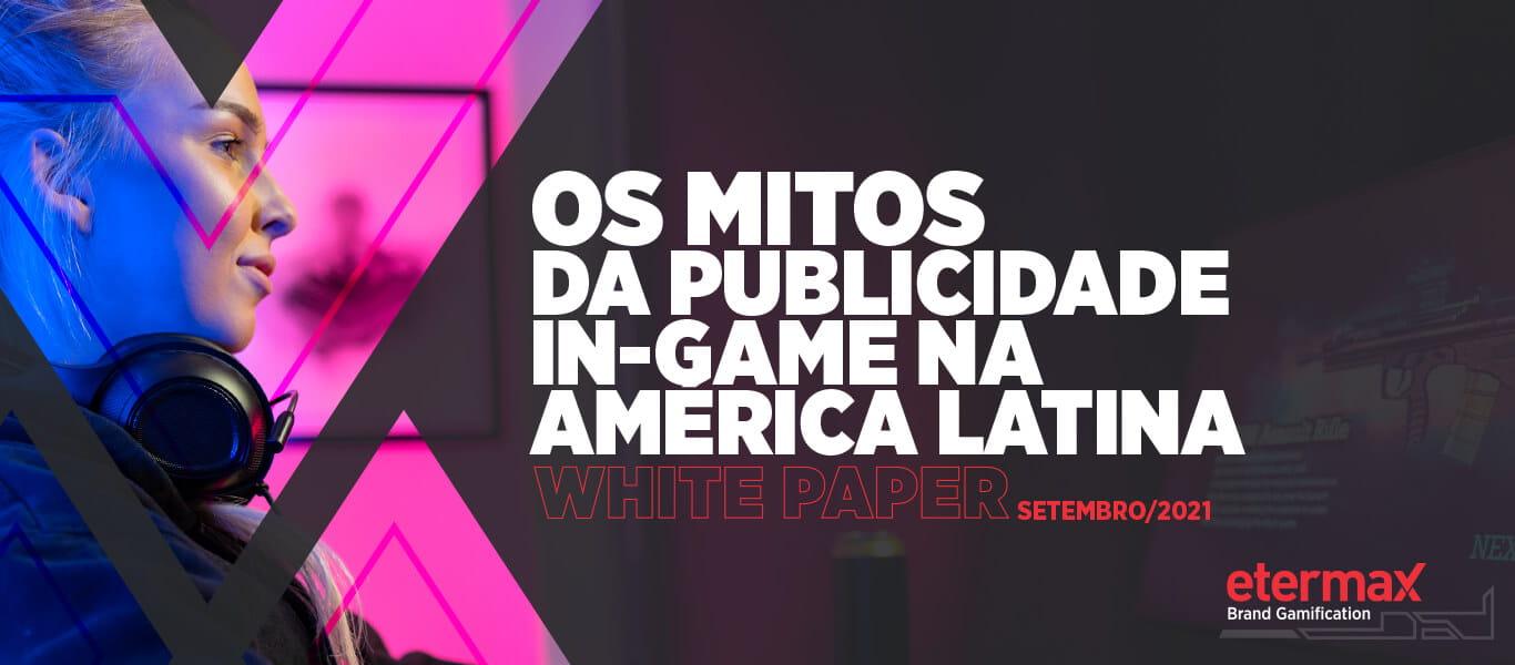Empresa argentina lança um white paper sobre os mitos da publicidade in-game na América Latina