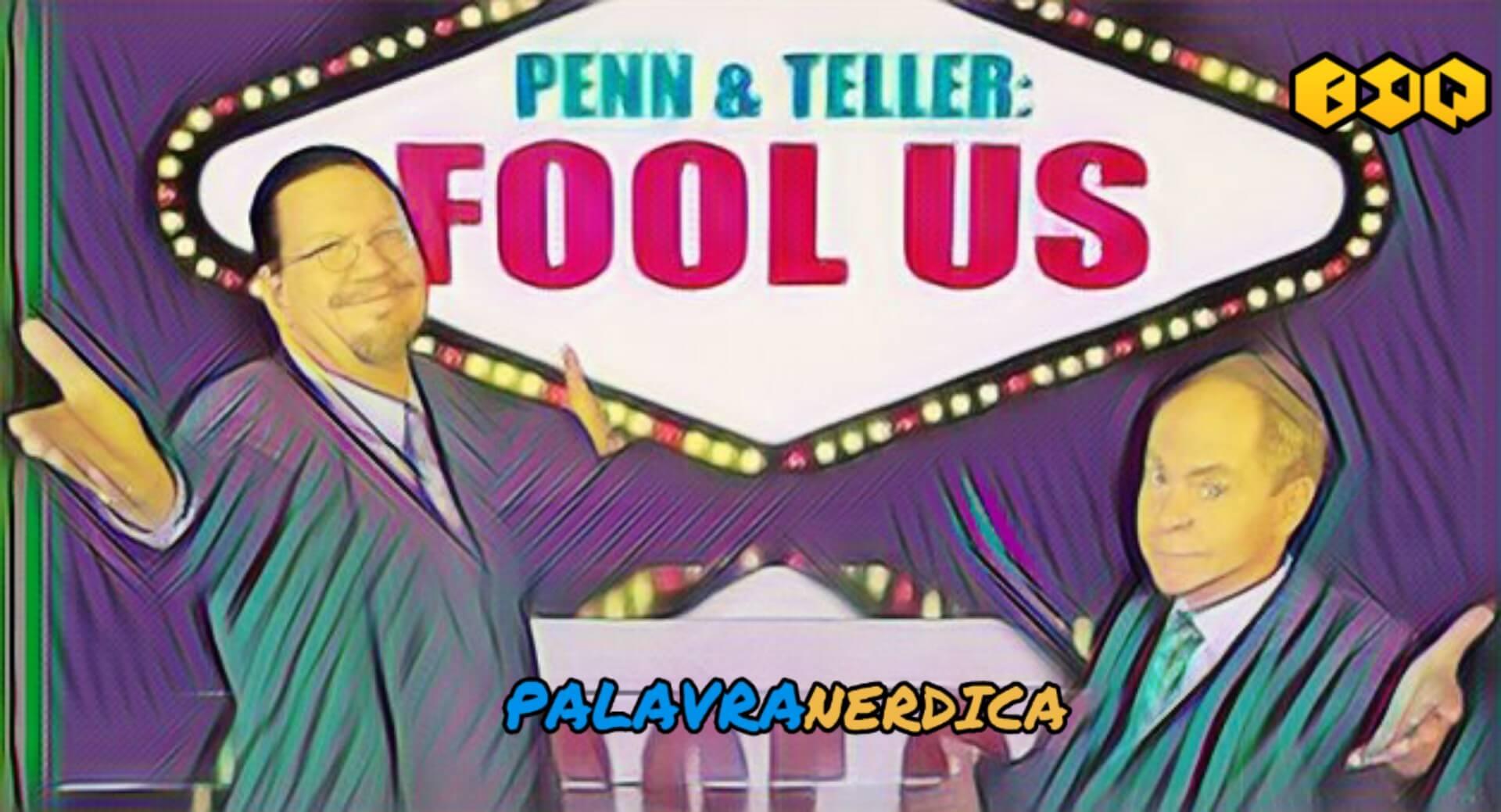 Penn & Teller: Fool Us - Você consegue nos enganar?