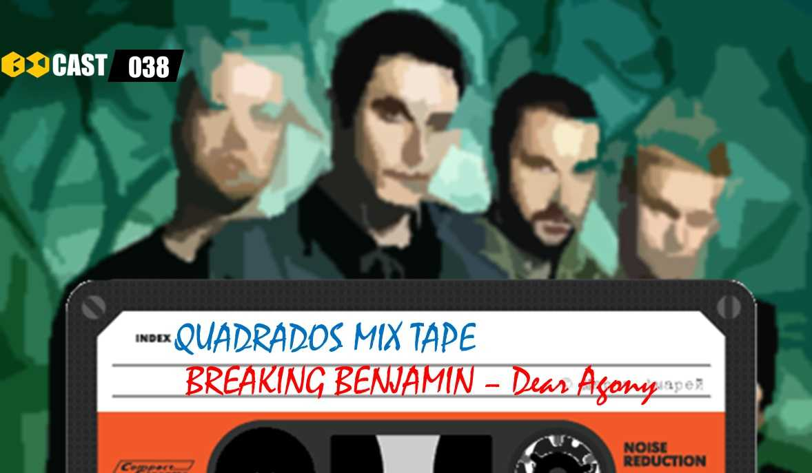 Quadrados Mix TAPE: Dear Agony - Breaking Benjamin
