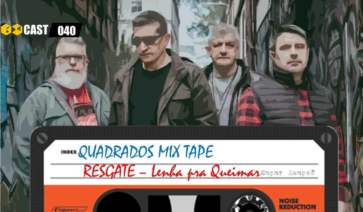 Quadrados Mix TAPE: Lenha pra Queimar - Resgate