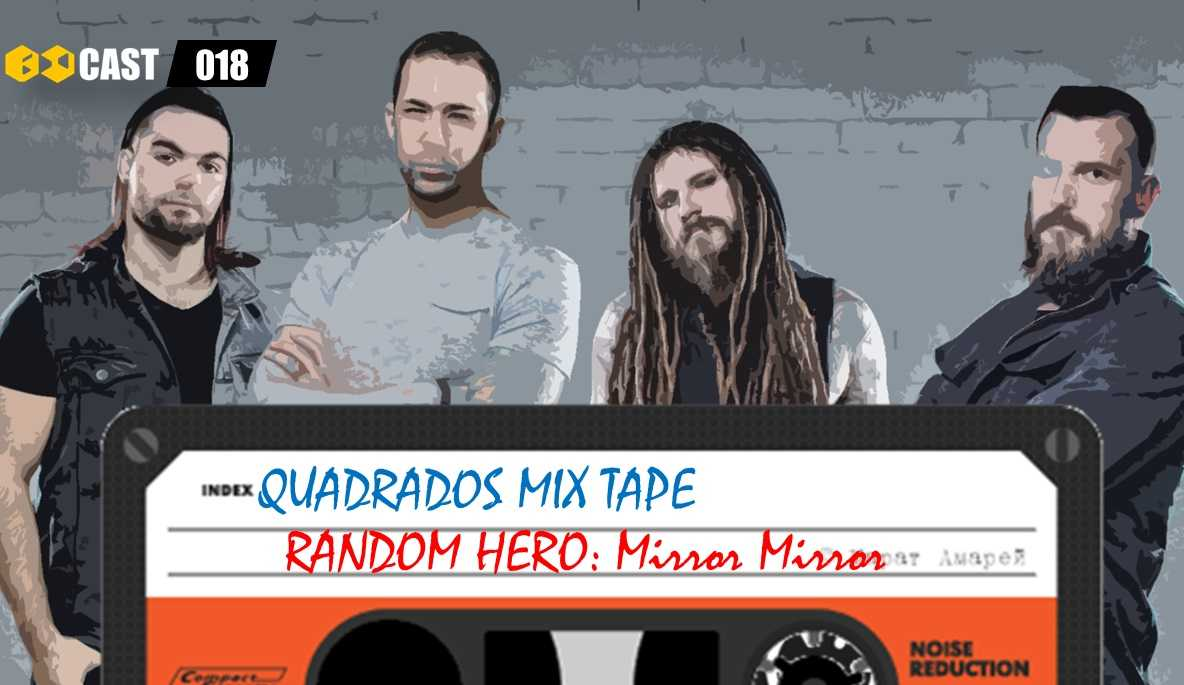 Quadrados Mix TAPE: Mirror Mirror - Random Hero