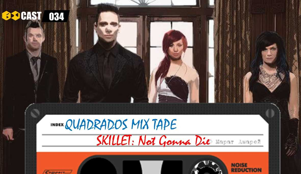 Quadrados Mix TAPE: Not Gonna Die - Skillet
