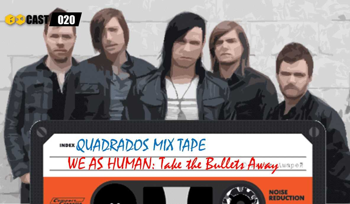 Quadrados Mix Tape: Take the Bullets Away - We as Human