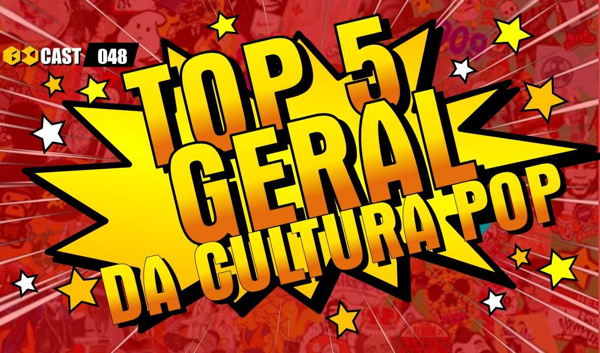 TOP 5 Geral da Cultura POP
